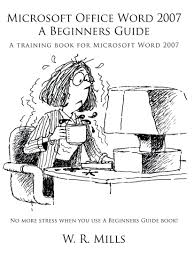 microsoft office word 2007 a beginners guide a training book for
