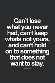 something they won t want can t lose what you never had can t keep what s not yours and