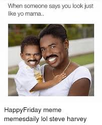 Happy Friday Meme Funny - when someone says you look just like yo mama happyfriday meme