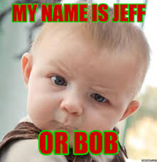 Meme Face Names - my name is jeff or bob memes com funnyness pinterest memes