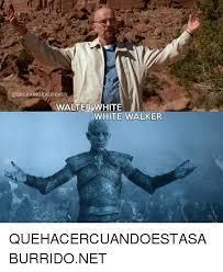 Walter White Memes - walter white white walker quehacercuandoestasaburridonet meme on me me