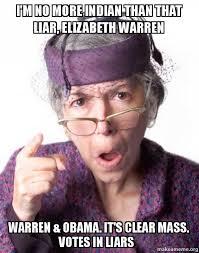 Elizabeth Warren Memes - i m no more indian than that liar elizabeth warren warren
