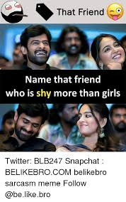 Meme Name - that friend name that friend who is shy more than girls twitter