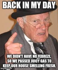 Febreze Meme - back in my stinky day imgflip