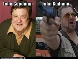John Goodman Meme - john goodman john badman cheezburger funny memes funny pictures