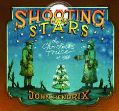 shooting at the stars the christmas truce of 1914 john hendrix