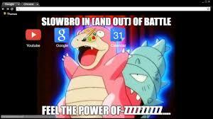 Slowbro Meme - slowbro meme chrome theme themebeta