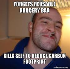 Grocery Meme - forgets reusable grocery bag kills self to reduce carbon footprint