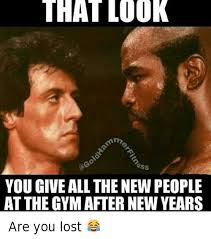 New Years Gym Meme - that look you give all the new people at the gym after new years