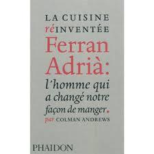 livre cuisine homme la cuisine réinventée ferran adria l homme qui a changé notre