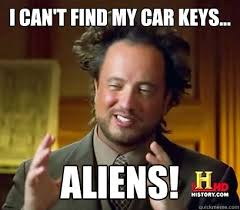 How To Find Memes - i can t find my car keys aliens ancient aliens meme plague
