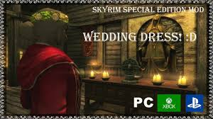 wedding dress skyrim skyrim special edition mods wedding dress d ps4 xbox one and