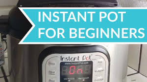 how to use the instant pot for beginners youtube