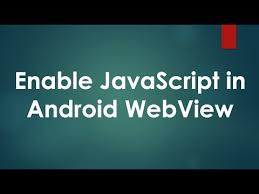 how to enable javascript on android using javascript in android webview