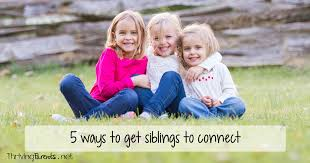 5 ways to get siblings to connect thriving parents