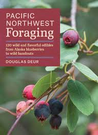 native plants of the pacific northwest pacific northwest foraging 120 wild and flavorful edibles from