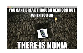Funny Nokia Memes - bedrock isnt the hardest thing in minecraft nokia is meme and