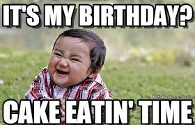 Its My Birthday Meme - my birthday cake eating time happy birthday meme