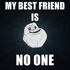 Cute Best Friend Memes - my best friend is no one create meme