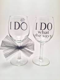 wedding gift glasses i do i do what she says wedding wine glasses