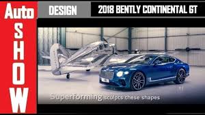 2018 bentley continental gt design how its made auto show