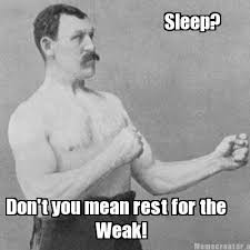 Sleep Is For The Weak Meme - meme creator sleep don t you mean rest for the weak meme