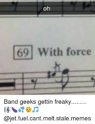 Band Geek Meme - oh 69 with force band geeks gettin freaky meme on me me