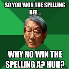 Spell Me Meme - luxury spell me meme asian father you win spelling bee why you no