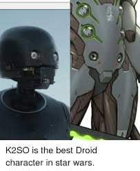 Droid Meme - k2so is the best droid character in star wars meme on sizzle
