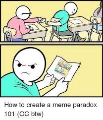 How Can I Create A Meme - create a memes how to create a meme paradox 101 oc btw meme on me