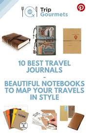 10 best travel journals beautiful notebooks to map your travels