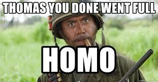 Retard Meme Generator - thomas you done went full homo nigga you just went full retard