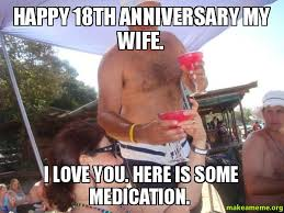 I Love My Wife Meme - happy 18th anniversary my wife i love you here is some