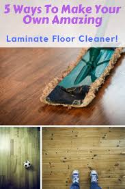 Can You Use Steam Mop On Laminate Floors Best 25 Diy Laminate Floor Cleaning Ideas On Pinterest Laminate