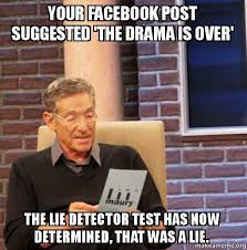Facebook Post Meme - your facebook post suggested the drama is over the lie detector