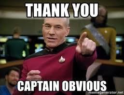 Captain Obvious Meme - thank you captain obvious captain picard making it so meme generator