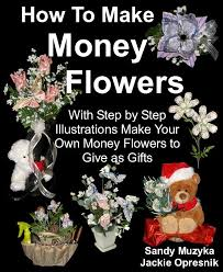 money flowers how to make money flowers by muzyka and jackie opresnik