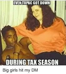 Big Girl Meme - even tupac gotdown during taxseason big girls hit my dm meme on sizzle