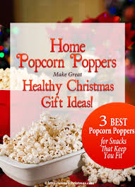 christmas poppers home popcorn poppers make healthy christmas gift ideas