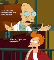 Farnsworth Meme - fry einstein mocked by professor farnsworth on futurama