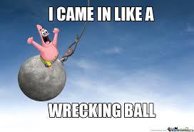 Wrecking Ball Meme - i came in like a wrecking ball by footballtotm meme center