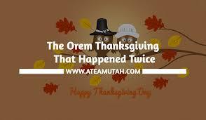 fotos thanksgivings orem thanksgiving that happened twice