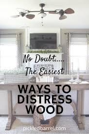 how to distress wood ways to distress wood diy home decor pickledbarrel