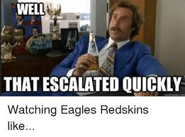 That Escalated Quickly Meme - well that escalated quickly watching eagles redskins like nfl