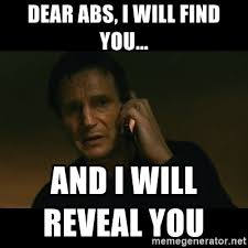 Liam Neeson Meme Generator - dear abs i will find you and i will reveal you liam neeson