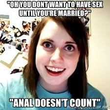 Anal Sex Meme - oh you dont want to have sex until you re married anal doesn t