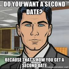 First Date Meme - how to turn a first date into a second date colorado singles scene