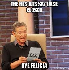 the results say case closed bye felicia bye felicia make a meme