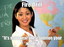 Fire Drill Meme - fire drill meme by shahrin196 memedroid