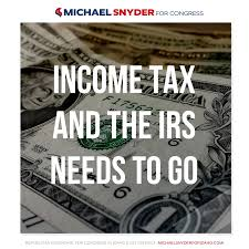 income tax and the irs needs to go michael snyder for congress